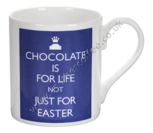 Bone China Mug: Chocolate Is For Life Not Just For Easter